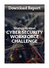 Download Report - Strategy to Meet Cyber Security Workforce Challenge